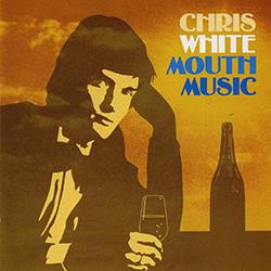 Chris white MOUTH MUSIC