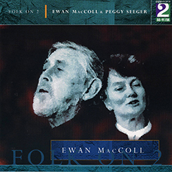 EWAN MacCOLL & PEGGY SEEGER FIRST TIME I EVER