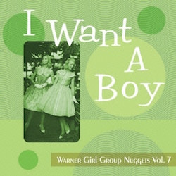 I want a boy Warner Girl Group Nuggets Vol.7